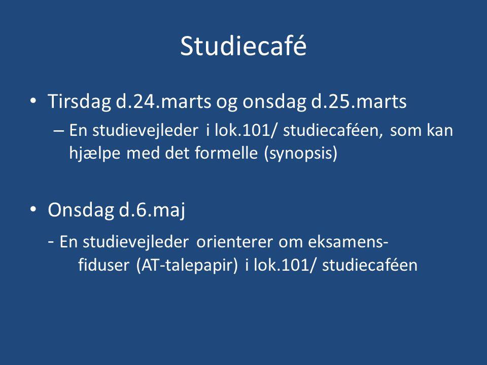 Studiecafé Tirsdag d.24.marts og onsdag d.25.marts – En studievejleder i lok.101/ studiecaféen, som kan hjælpe med det formelle (synopsis) Onsdag d.6.maj - En studievejleder orienterer om eksamens- fiduser (AT-talepapir) i lok.101/ studiecaféen
