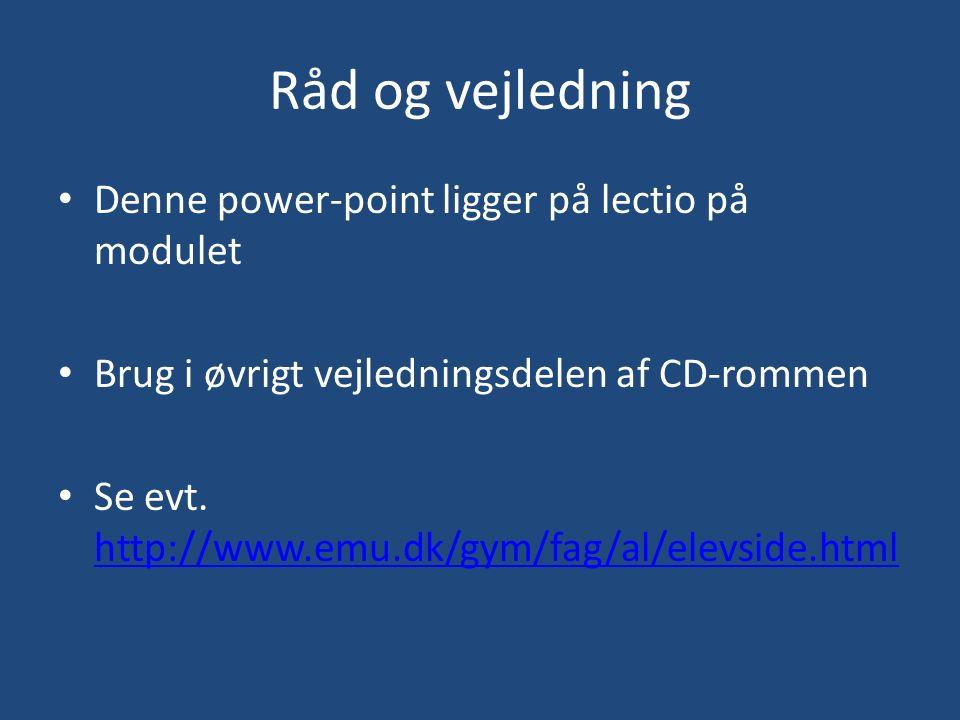 Råd og vejledning Denne power-point ligger på lectio på modulet Brug i øvrigt vejledningsdelen af CD-rommen Se evt.