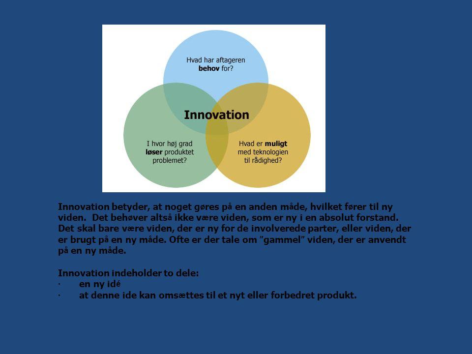 Innovation betyder, at noget g ø res p å en anden m å de, hvilket f ø rer til ny viden.