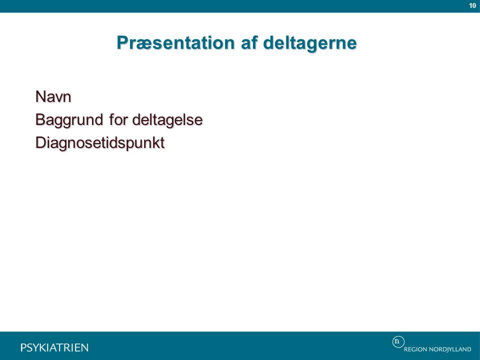 Præsentation af deltagerne Navn Baggrund for deltagelse Diagnosetidspunkt 10