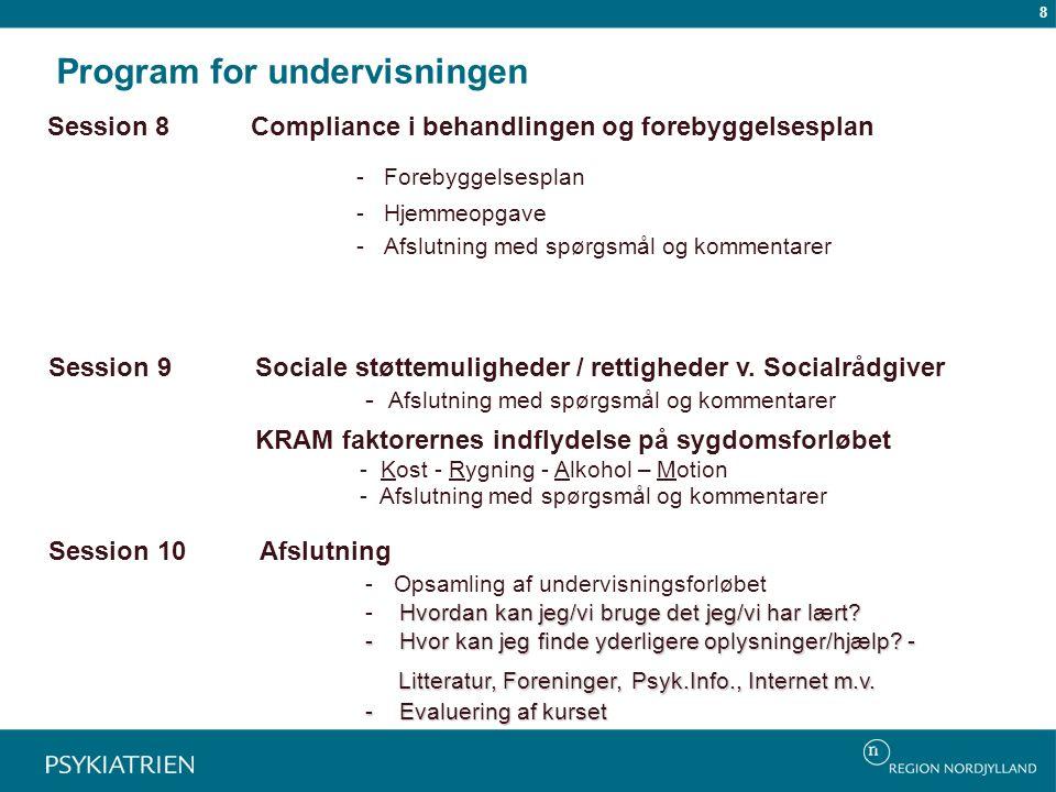Session 8Compliance i behandlingen og forebyggelsesplan - Forebyggelsesplan - Hjemmeopgave - Afslutning med spørgsmål og kommentarer Session 9Sociale støttemuligheder / rettigheder v.