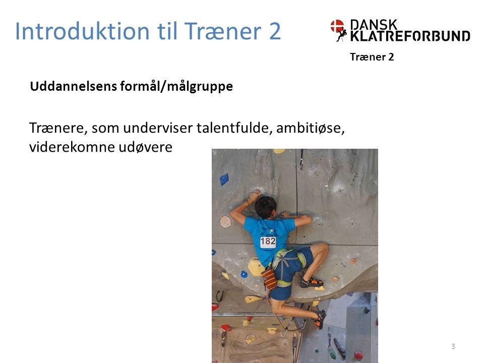 Introduktion til Træner 2 Træner 2 Trænere, som underviser talentfulde, ambitiøse, viderekomne udøvere Uddannelsens formål/målgruppe 3