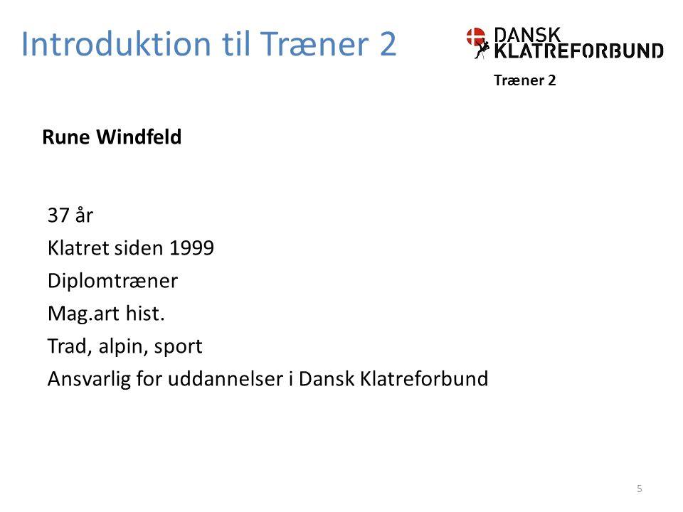 Introduktion til Træner 2 Træner 2 Rune Windfeld 37 år Klatret siden 1999 Diplomtræner Mag.art hist.