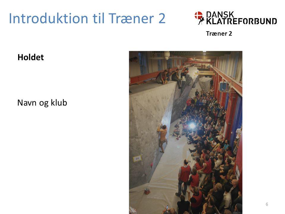 Introduktion til Træner 2 Træner 2 Navn og klub Holdet 6