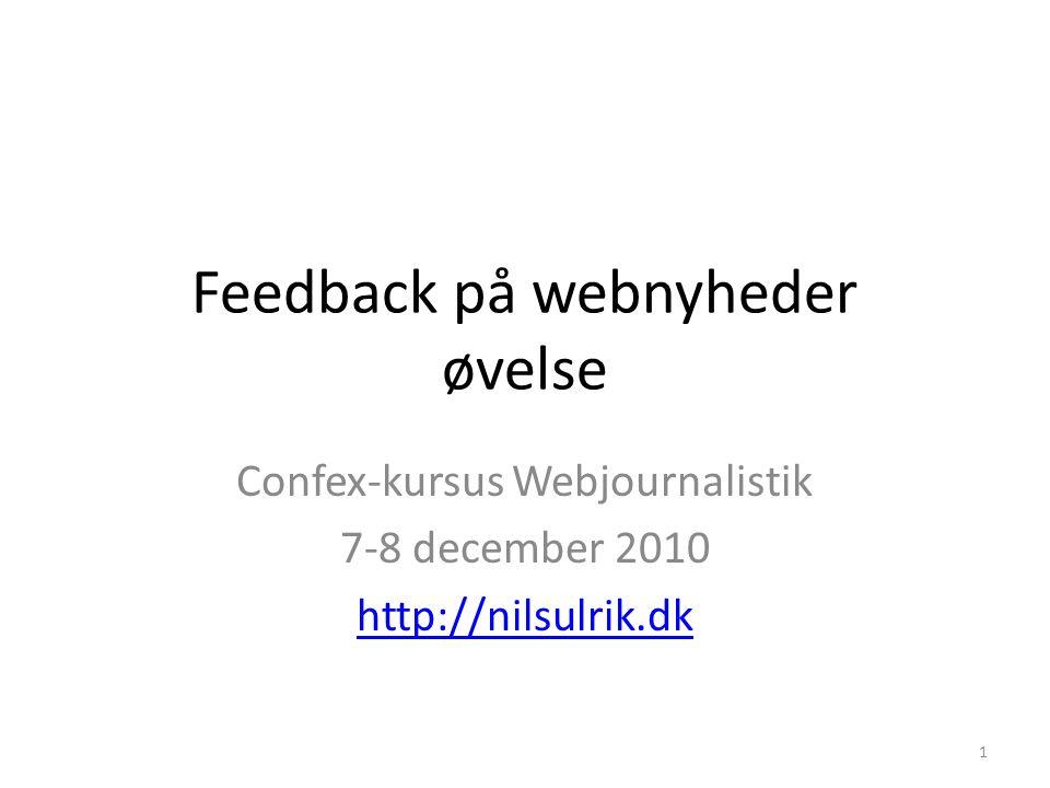 Feedback på webnyheder øvelse Confex-kursus Webjournalistik 7-8 december 2010 http://nilsulrik.dk 1