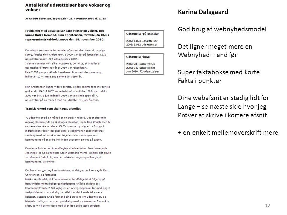 Karina Dalsgaard God brug af webnyhedsmodel Det ligner meget mere en Webnyhed – end før Super faktabokse med korte Fakta i punkter Dine webafsnit er stadig lidt for Lange – se næste side hvor jeg Prøver at skrive i kortere afsnit + en enkelt mellemoverskrift mere Xx 10
