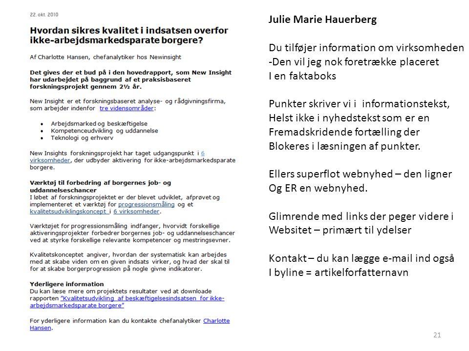 Julie Marie Hauerberg Du tilføjer information om virksomheden -Den vil jeg nok foretrække placeret I en faktaboks Punkter skriver vi i informationstekst, Helst ikke i nyhedstekst som er en Fremadskridende fortælling der Blokeres i læsningen af punkter.