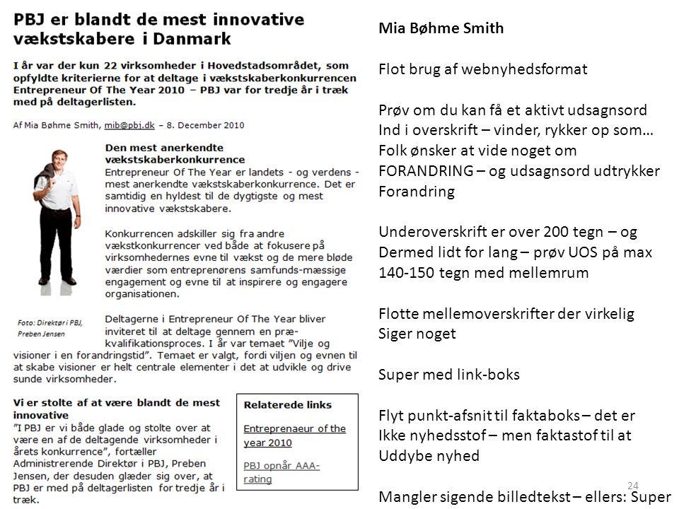 Mia Bøhme Smith Flot brug af webnyhedsformat Prøv om du kan få et aktivt udsagnsord Ind i overskrift – vinder, rykker op som… Folk ønsker at vide noget om FORANDRING – og udsagnsord udtrykker Forandring Underoverskrift er over 200 tegn – og Dermed lidt for lang – prøv UOS på max 140-150 tegn med mellemrum Flotte mellemoverskrifter der virkelig Siger noget Super med link-boks Flyt punkt-afsnit til faktaboks – det er Ikke nyhedsstof – men faktastof til at Uddybe nyhed Mangler sigende billedtekst – ellers: Super Xx 24