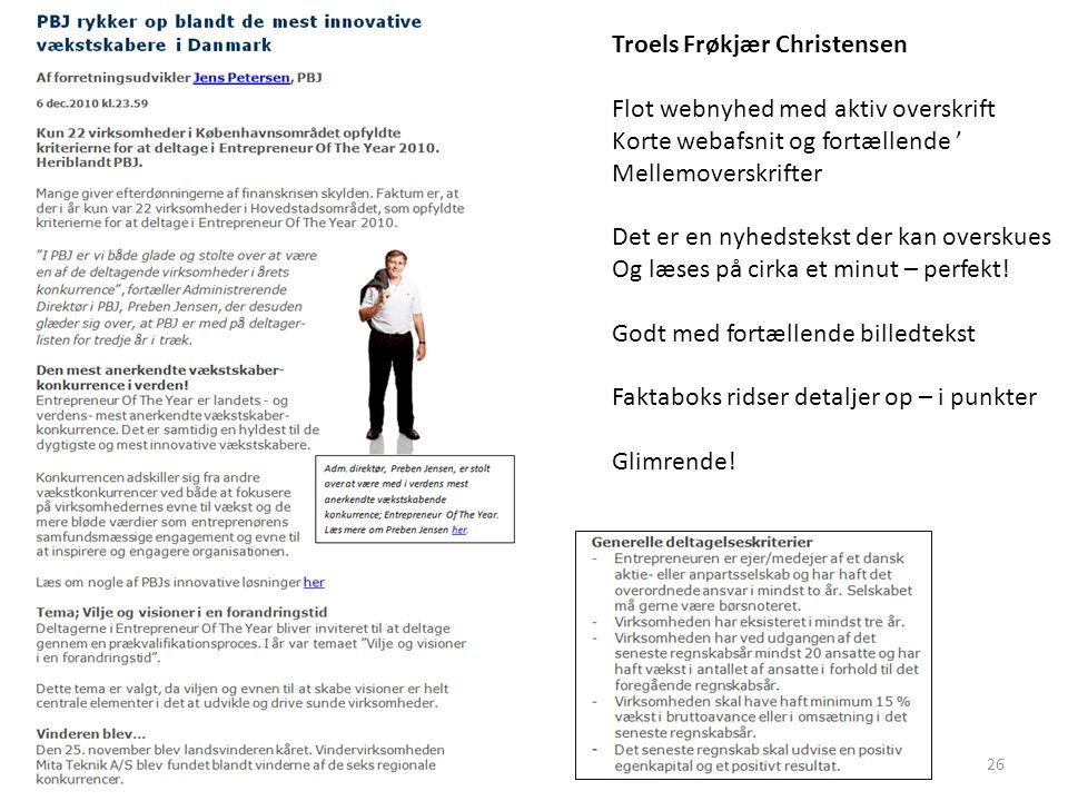 Troels Frøkjær Christensen Flot webnyhed med aktiv overskrift Korte webafsnit og fortællende ' Mellemoverskrifter Det er en nyhedstekst der kan overskues Og læses på cirka et minut – perfekt.