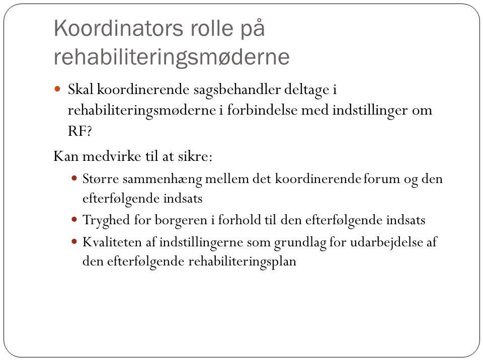 Koordinators rolle på rehabiliteringsmøderne Skal koordinerende sagsbehandler deltage i rehabiliteringsmøderne i forbindelse med indstillinger om RF.