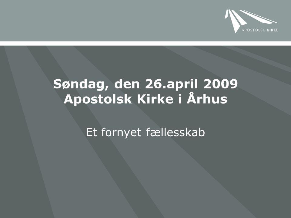 Søndag, den 26.april 2009 Apostolsk Kirke i Århus Et fornyet fællesskab