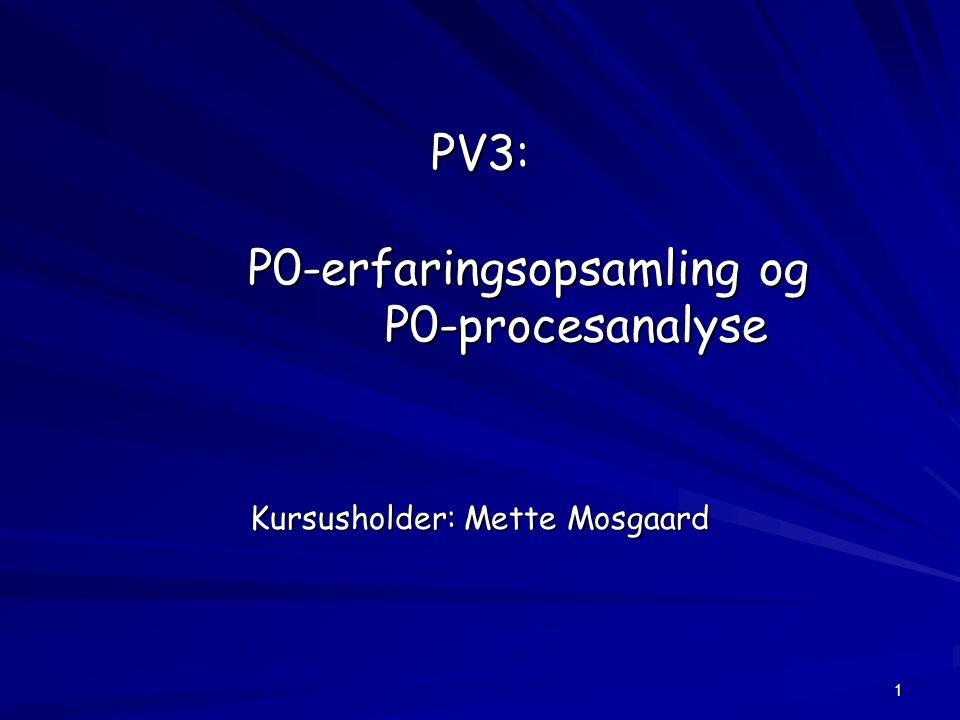 1 PV3: P0-erfaringsopsamling og P0-procesanalyse Kursusholder: Mette Mosgaard