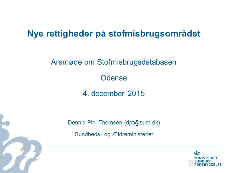 Nye rettigheder på stofmisbrugsområdet Årsmøde om Stofmisbrugsdatabasen Odense 4.