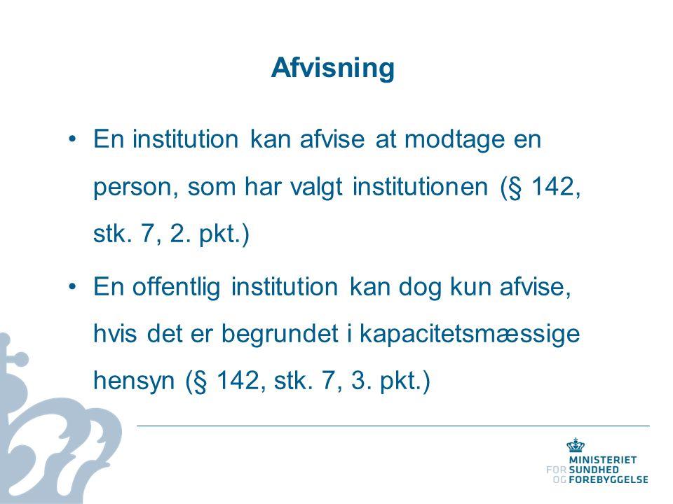 Afvisning En institution kan afvise at modtage en person, som har valgt institutionen (§ 142, stk.