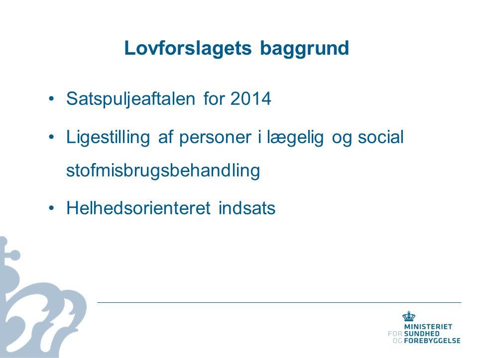 Lovforslagets baggrund Satspuljeaftalen for 2014 Ligestilling af personer i lægelig og social stofmisbrugsbehandling Helhedsorienteret indsats