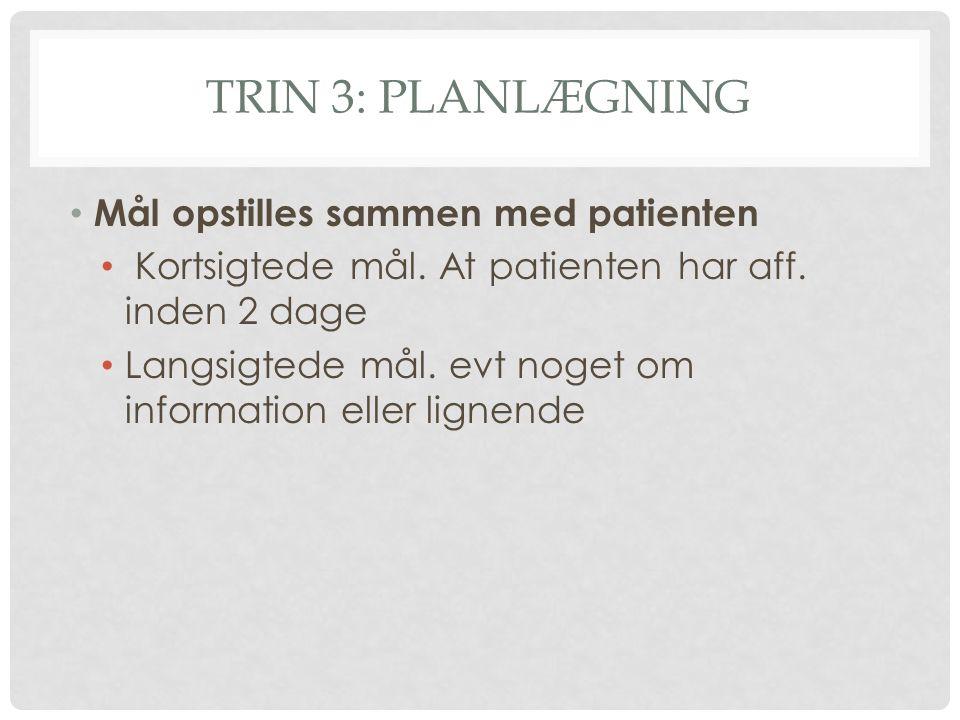 TRIN 3: PLANLÆGNING Mål opstilles sammen med patienten Kortsigtede mål.