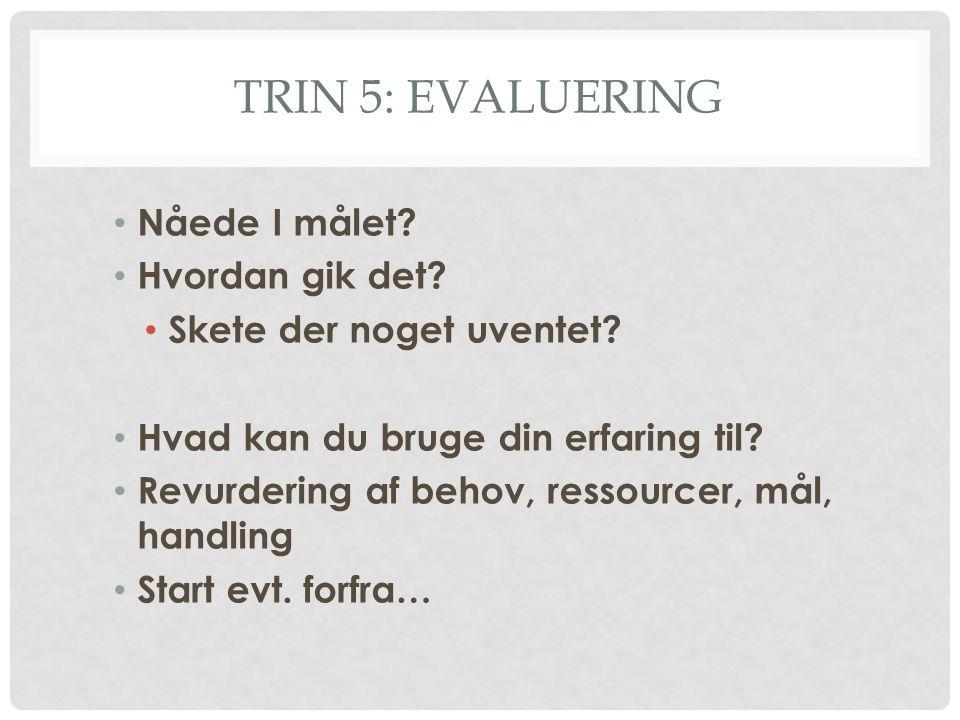 TRIN 5: EVALUERING Nåede I målet.Hvordan gik det.