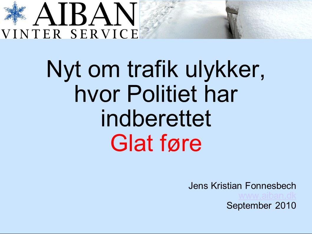 Nyt om trafik ulykker, hvor Politiet har indberettet Glat føre Jens Kristian Fonnesbech www.aiban.dk September 2010