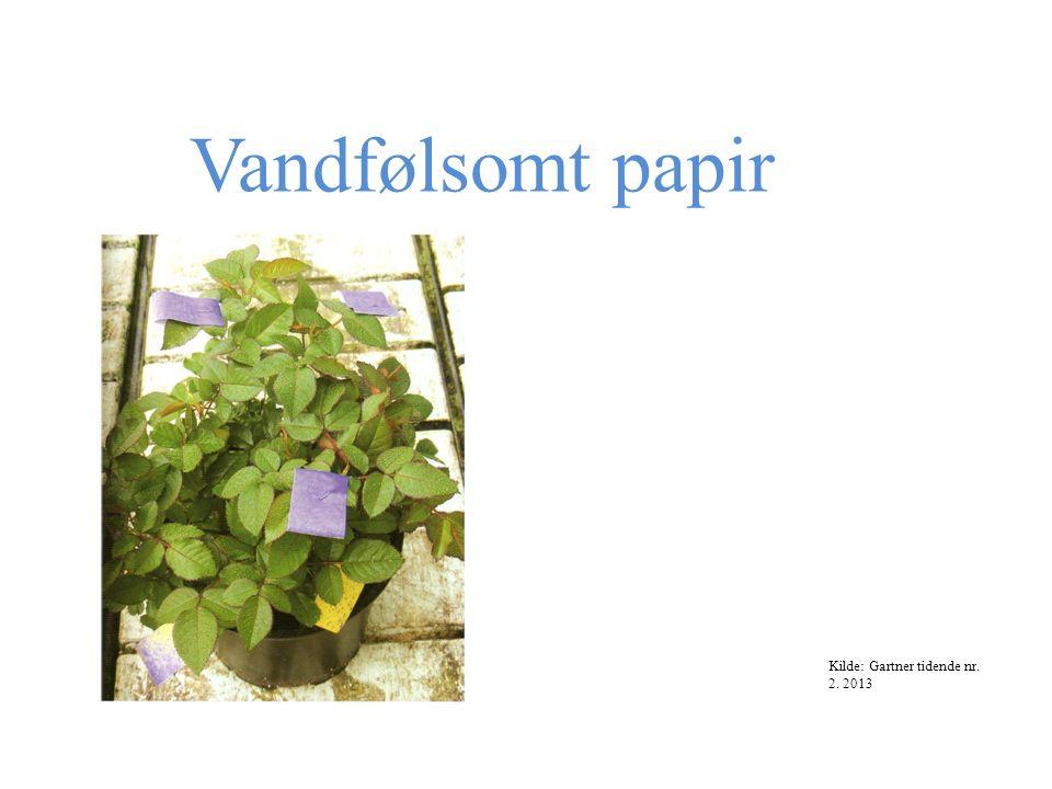 Vandfølsomt papir Kilde: Gartner tidende nr. 2. 2013