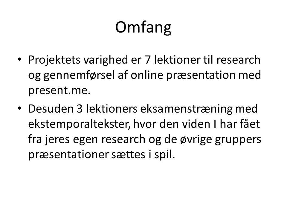 Omfang Projektets varighed er 7 lektioner til research og gennemførsel af online præsentation med present.me.