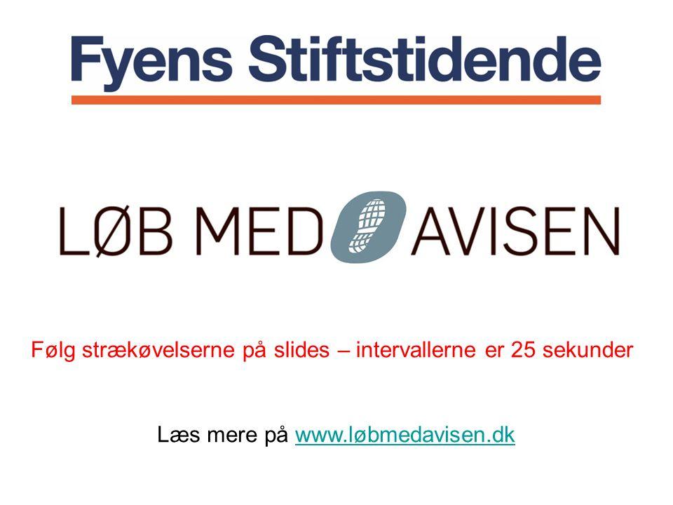 Læs mere på www.løbmedavisen.dkwww.løbmedavisen.dk Følg strækøvelserne på slides – intervallerne er 25 sekunder