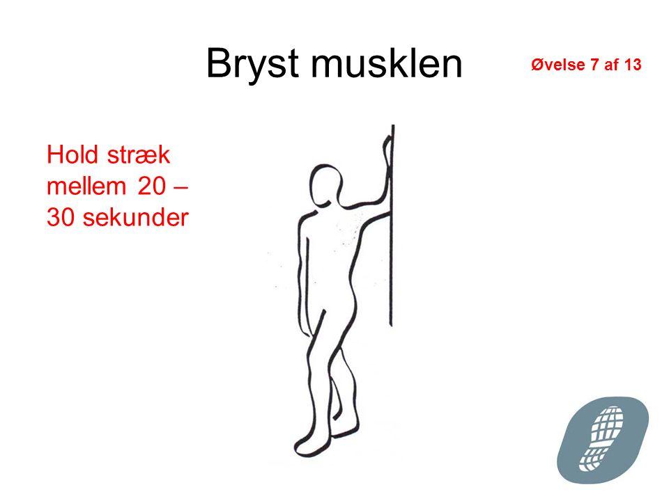 Bryst musklen Hold stræk mellem 20 – 30 sekunder Øvelse 7 af 13