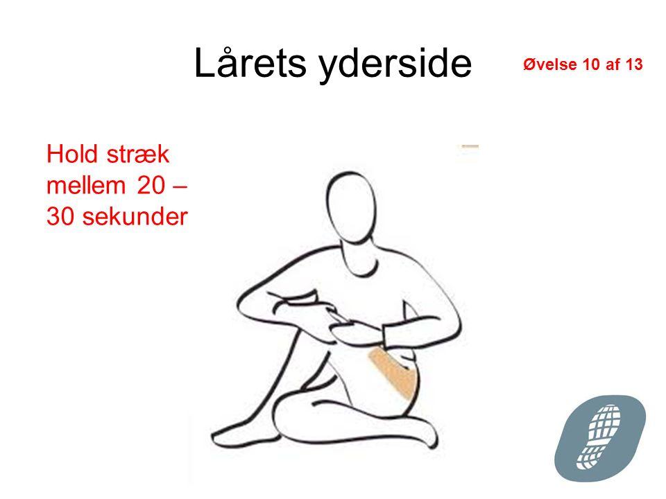 Lårets yderside Hold stræk mellem 20 – 30 sekunder Øvelse 10 af 13