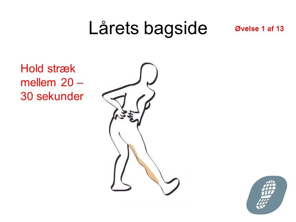 Lårets bagside Hold stræk mellem 20 – 30 sekunder Øvelse 1 af 13