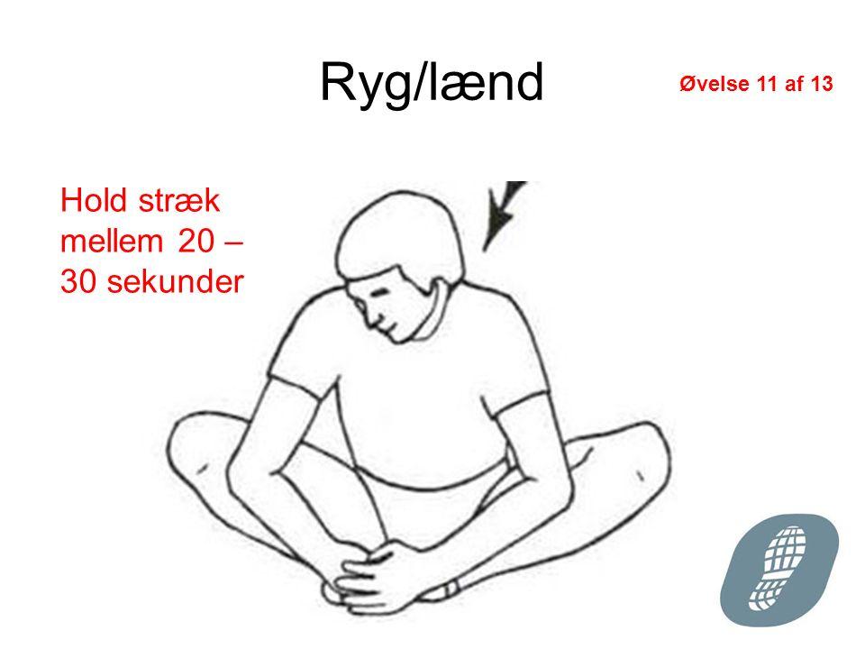 Ryg/lænd Hold stræk mellem 20 – 30 sekunder Øvelse 11 af 13