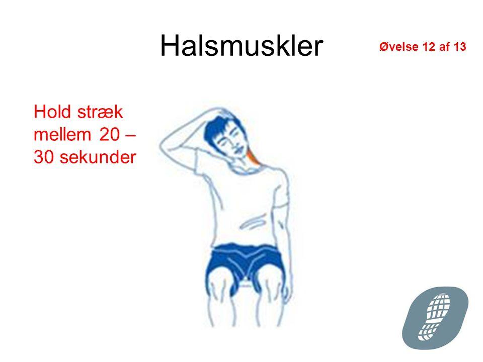 Halsmuskler Hold stræk mellem 20 – 30 sekunder Øvelse 12 af 13