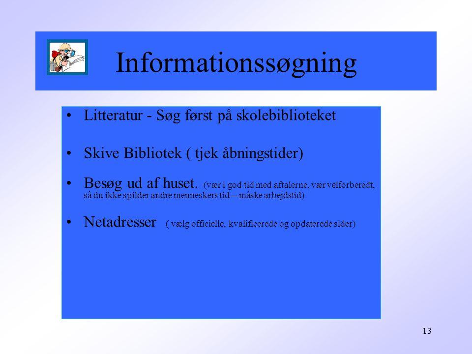 13 Informationssøgning Litteratur - Søg først på skolebiblioteket Skive Bibliotek ( tjek åbningstider) Besøg ud af huset.