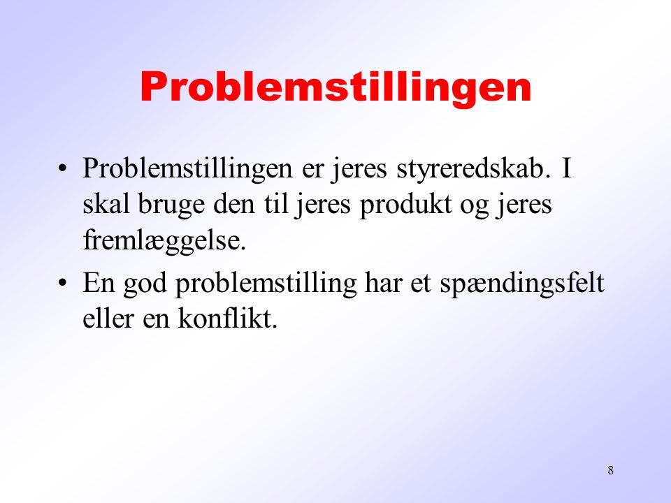 Problemstillingen Problemstillingen er jeres styreredskab.