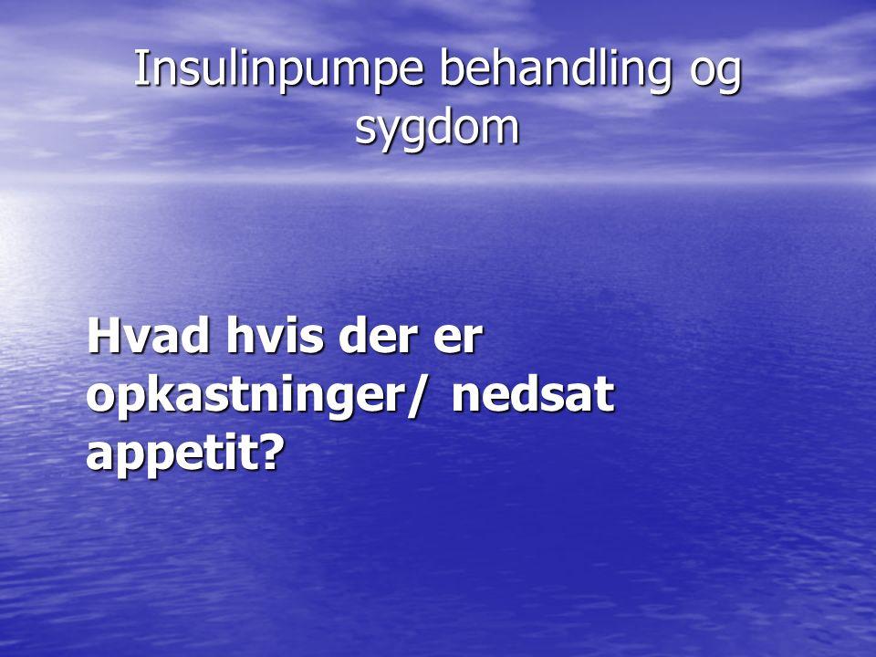 Insulinpumpe behandling og sygdom Hvad hvis der er opkastninger/ nedsat appetit