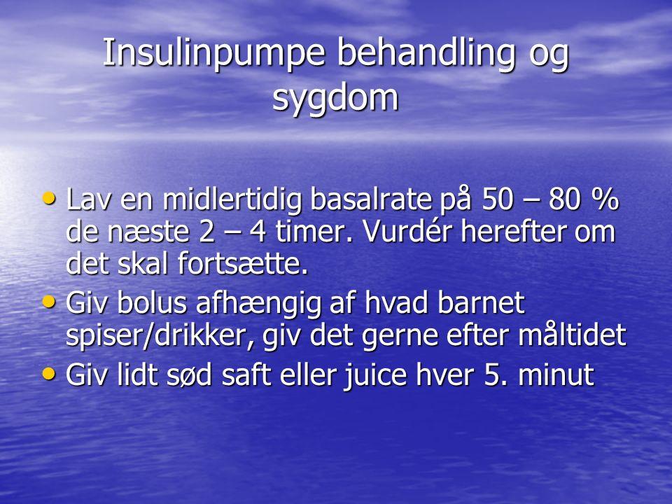 Insulinpumpe behandling og sygdom Lav en midlertidig basalrate på 50 – 80 % de næste 2 – 4 timer.