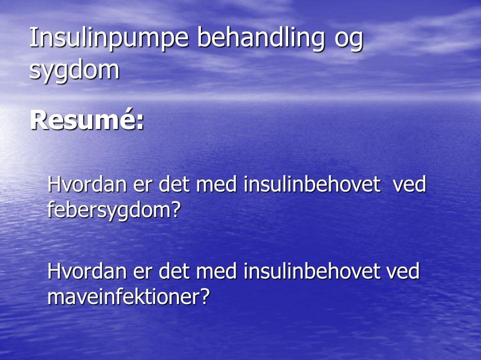 Insulinpumpe behandling og sygdom Resumé: Hvordan er det med insulinbehovet ved febersygdom.