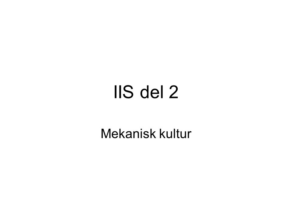IIS del 2 Mekanisk kultur
