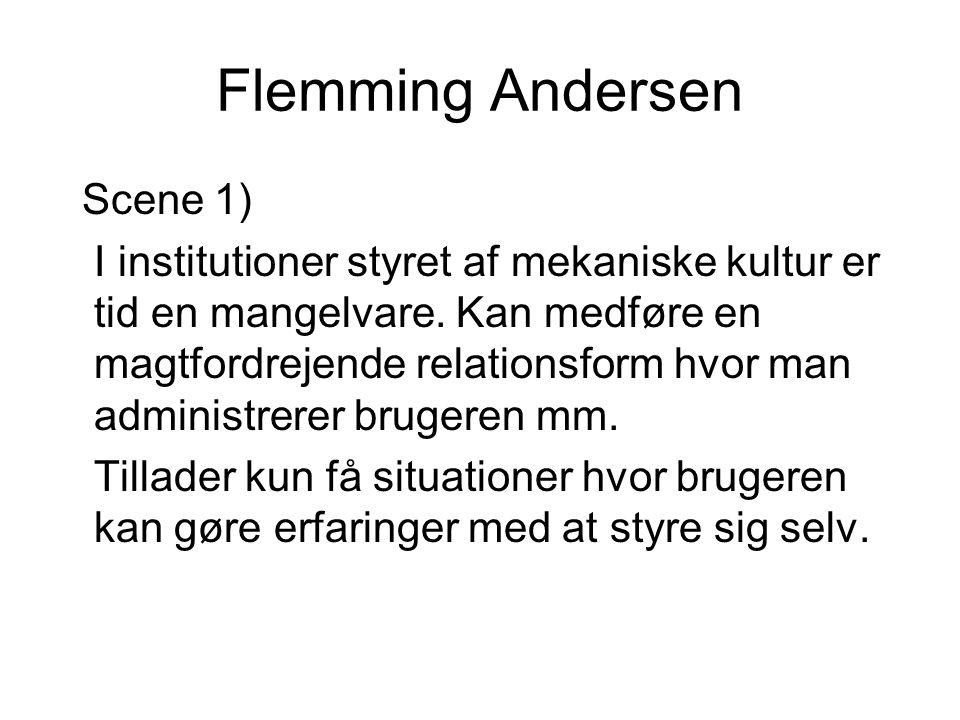 Flemming Andersen Scene 1) I institutioner styret af mekaniske kultur er tid en mangelvare.