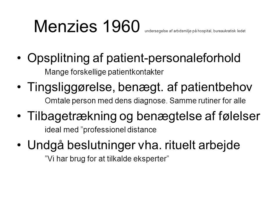 Menzies 1960 undersøgelse af arbdsmiljø på hospital, bureaukratisk ledet Opsplitning af patient-personaleforhold Mange forskellige patientkontakter Tingsliggørelse, benægt.