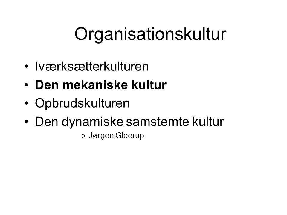 Organisationskultur Iværksætterkulturen Den mekaniske kultur Opbrudskulturen Den dynamiske samstemte kultur »Jørgen Gleerup