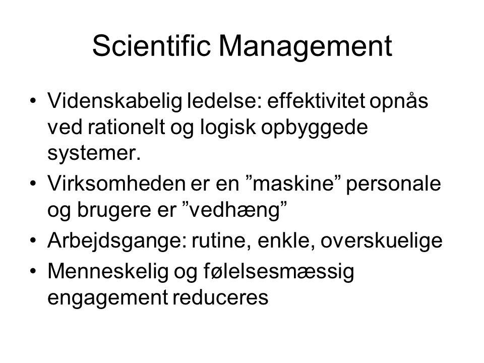 Scientific Management Videnskabelig ledelse: effektivitet opnås ved rationelt og logisk opbyggede systemer.
