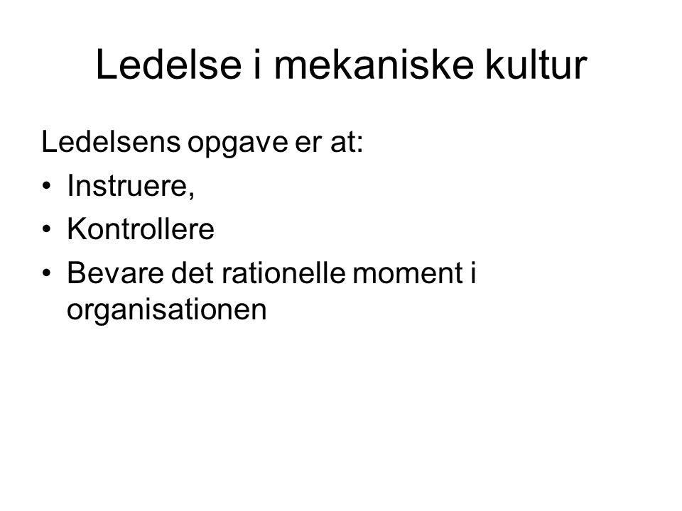 Ledelse i mekaniske kultur Ledelsens opgave er at: Instruere, Kontrollere Bevare det rationelle moment i organisationen