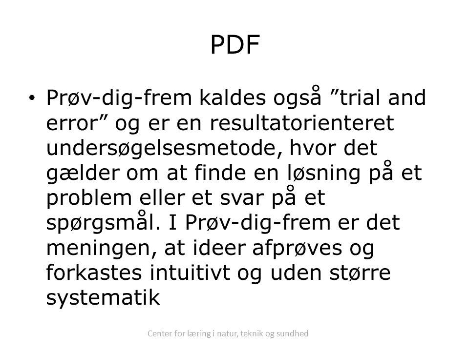 Center for læring i natur, teknik og sundhed PDF Prøv-dig-frem kaldes også trial and error og er en resultatorienteret undersøgelsesmetode, hvor det gælder om at finde en løsning på et problem eller et svar på et spørgsmål.