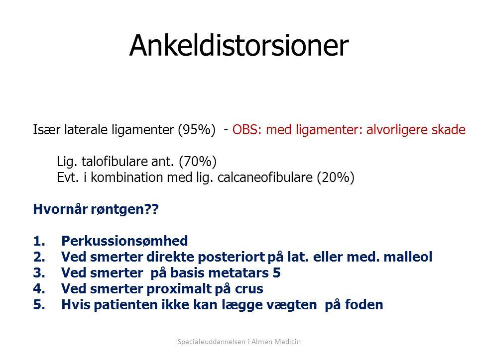 Specialeuddannelsen i Almen Medicin Ankeldistorsioner Især laterale ligamenter (95%) - OBS: med ligamenter: alvorligere skade Lig.