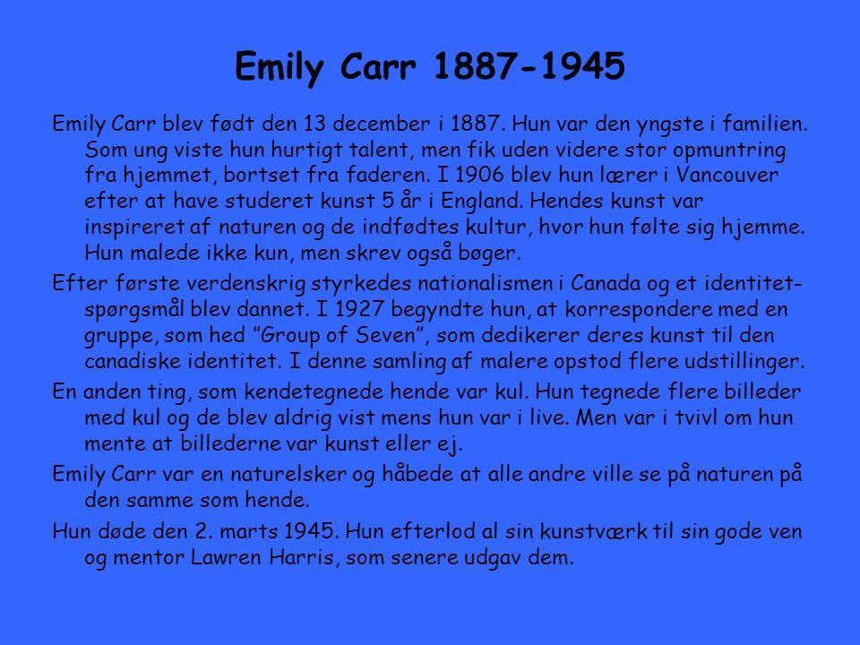 Emily Carr 1887-1945 Emily Carr blev født den 13 december i 1887.