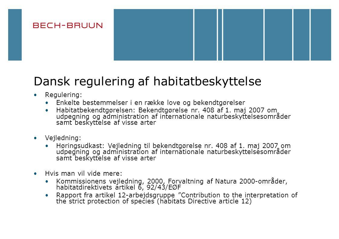 Dansk regulering af habitatbeskyttelse Regulering: Enkelte bestemmelser i en række love og bekendtgørelser Habitatbekendtgørelsen: Bekendtgørelse nr.