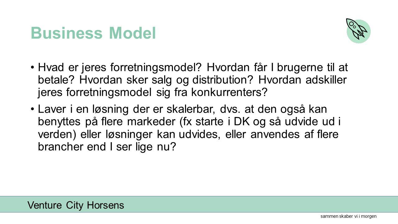 sammen skaber vi i morgen Venture City Horsens Business Model Hvad er jeres forretningsmodel.
