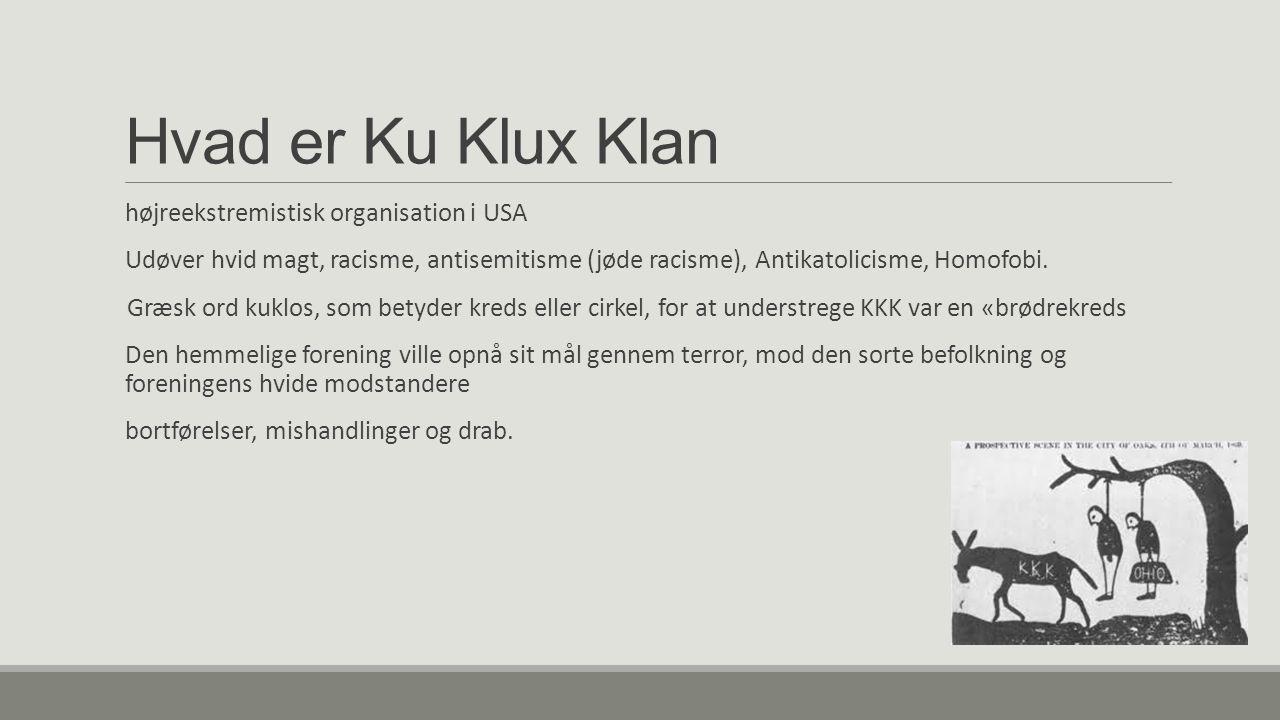 Hvad er Ku Klux Klan højreekstremistisk organisation i USA Udøver hvid magt, racisme, antisemitisme (jøde racisme), Antikatolicisme, Homofobi.