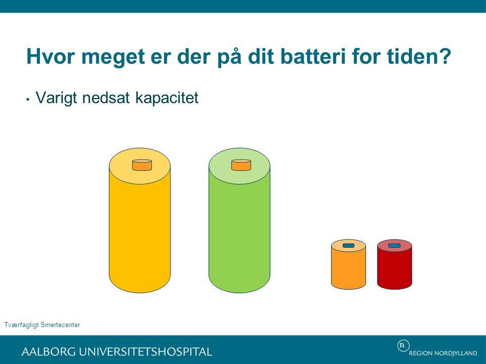 Hvor meget er der på dit batteri for tiden Varigt nedsat kapacitet Tværfagligt Smertecenter