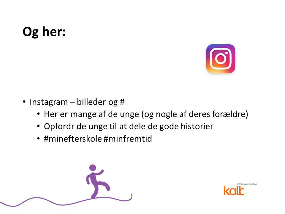 Og her: Instagram – billeder og # Her er mange af de unge (og nogle af deres forældre) Opfordr de unge til at dele de gode historier #minefterskole #minfremtid