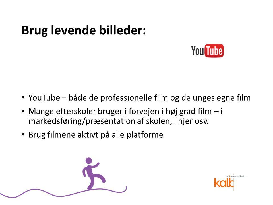 Brug levende billeder: YouTube – både de professionelle film og de unges egne film Mange efterskoler bruger i forvejen i høj grad film – i markedsføring/præsentation af skolen, linjer osv.